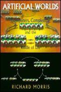 Artificial Worlds Computers Complexity & the Riddle of Life