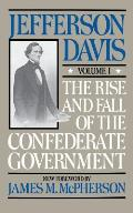 The Rise and Fall of the Confederate Government: Volume 1