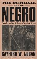 The Betrayal of the Negro, from Rutherford B. Hayes to Woodrow Wilson