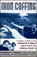 Iron Coffins A Personal Account of the German U Boat Battles of World War II