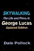 Skywalking The Life & Films of George Lucas Updated Edition