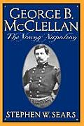 George B McClellan The Young Napoleon
