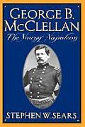 George B. McClellan: The Young Napoleon