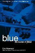 Blue: The Murder of Jazz