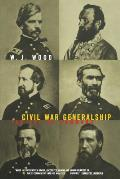 Civil War Generalship: The Art of Command