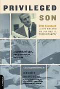 Privileged Son Otis Chandler & the Rise & Fall of the L A Times Dynasty