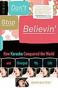 Dont Stop Believin How Karaoke Conquered the World & Changed My Life