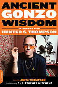 Ancient Gonzo Wisdom Interviews with Hunter S Thompson
