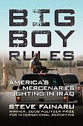 Big Boy Rules Americas Mercenaries Fighting in Iraq