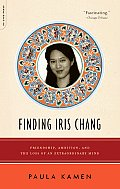 Finding Iris Chang Friendship Ambition & the Loss of an Extraordinary Mind