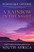 Rainbow in the Night The Tumultuous Birth of South Africa