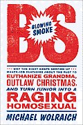Blowing Smoke Why the Right Keeps Serving Up Whack Job Fantasies about the Plot to Euthanize Grandma Outlaw Christmas & Turn Junior Into a Raging Homosexual