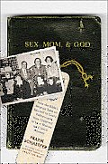 Sex Mom & God How the Bibles Strange Take on Sex Led to Crazy Politics & How I Learned to Love Women & Jesus Anyway