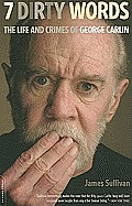 Seven Dirty Words The Life & Crimes of George Carlin