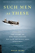 Such Men as These The Story of the Navy Pilots Who Flew the Deadly Skies Over Korea