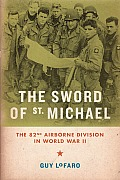 Sword of St Michael The 82nd Airborne Division in World War II