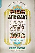 Fire & Rain The Beatles Simon & Garfunkel James Taylor CSNY & the Lost Story of 1970