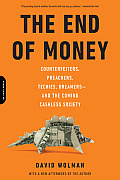 End of Money Counterfeiters Preachers Techies Dreamers & the Coming Cashless Society