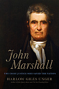 John Marshall The Supreme Courts Chief Justice Who Transformed the Young Republic