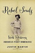 Rebel Souls Walt Whitman & Americas First Bohemians