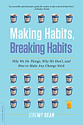 Making Habits Breaking Habits Why We Do Things Why We Dont & How to Make Any Change Stick