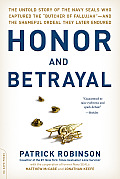 Honor and Betrayal: The Untold Story of the Navy Seals Who Captured the butcher of Fallujah -- And the Shameful Ordeal They Later Endure