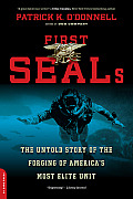 First Seals The Untold Story of the Forging of Americas Most Elite Unit