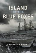 Island of the Blue Foxes Disaster & Triumph on the Worlds Greatest Scientific Expedition