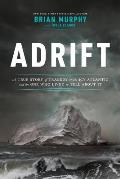 Adrift A True Story of Tragedy on the Icy Atlantic & the One Who Lived to Tell about It