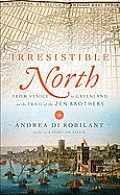 Irresistible North From Venice to Greenland on the Trail of the Zen Brothers