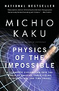 Physics of the Impossible A Scientific Exploration Into the World of Phasers Force Fields Teleportation & Time Travel
