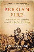 Persian Fire The First World Empire & the Battle for the West