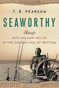 Seaworthy Adrift with William Willis in the Golden Age of Rafting