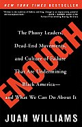 Enough The Phony Leaders Dead End Movements & Culture of Failure That Are Undermining Black America & What We Can Do a