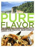 Pure Flavor 125 Fresh All American Recipes from the Pacific Northwest