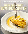 Splendid Tables How to Eat Supper Recipes Stories & Opinions from Public Radios Award Winning Food Show