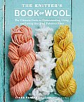 Knitters Book of Wool The Yarn Lovers Guide to the Worlds Favorite Fiber