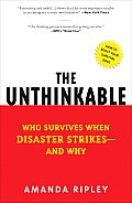 Unthinkable Who Survives When Disaster Strikes & Why