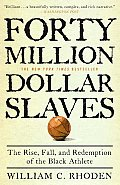 Forty Million Dollar Slaves The Rise Fall & Redemption of the Black Athlete