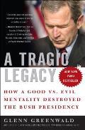 Tragic Legacy How a Good Vs Evil Mentality Destroyed the Bush Presidency