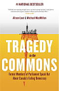 Tragedy In The Commons Former Members Of Parliament Speak Out About Canadas Failing Democracy
