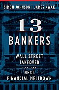 13 Bankers The Wall Street Takeover & the Next Financial Meltdown