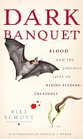 Dark Banquet Blood & the Curious Lives of Blood Feeding Creatures
