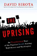 Uprising An Unauthorized Tour of the Populist Revolt Scaring Wall Street & Washington