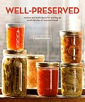 Well Preserved Recipes & Techniques for Putting Up Small Batches of Seasonal Foods