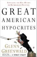 Great American Hypocrites: Toppling the Big Myths of Republican Politics