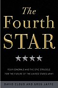 Fourth Star Four Generals & the Epic Struggle for the Future of the U S Army