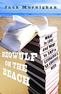 Beowulf on the Beach What to Love & What to Skip in Literatures 50 Greatest Hits
