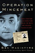 Operation Mincemeat How a Dead Man & a Bizarre Plan Fooled the Nazis & Assured an Allied Victory