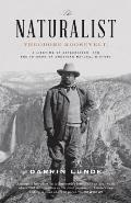 Naturalist Theodore Roosevelt A Lifetime of Exploration & the Triumph of American Natural History